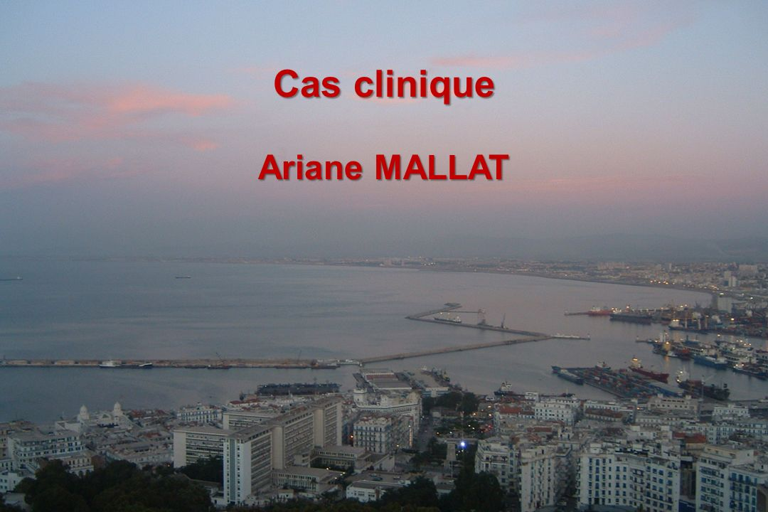 Cas clinique Ariane MALLAT Alger, 10 janvier 2009