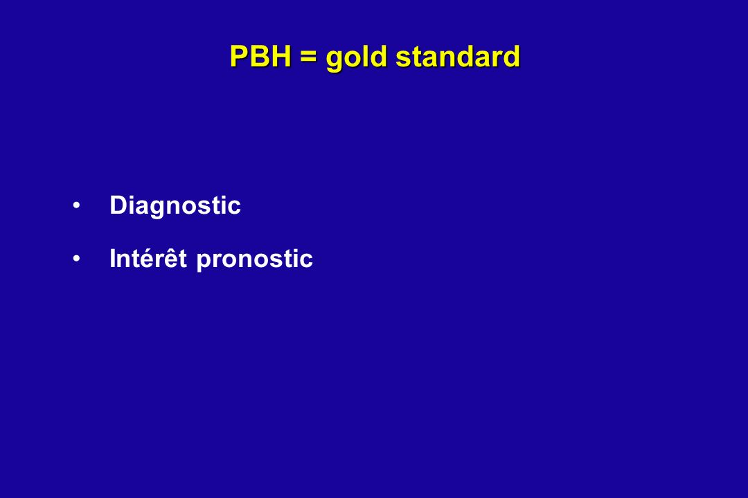 PBH = gold standard Diagnostic Intérêt pronostic