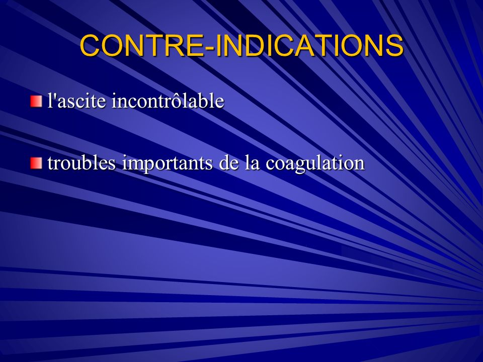 CONTRE-INDICATIONS l ascite incontrôlable