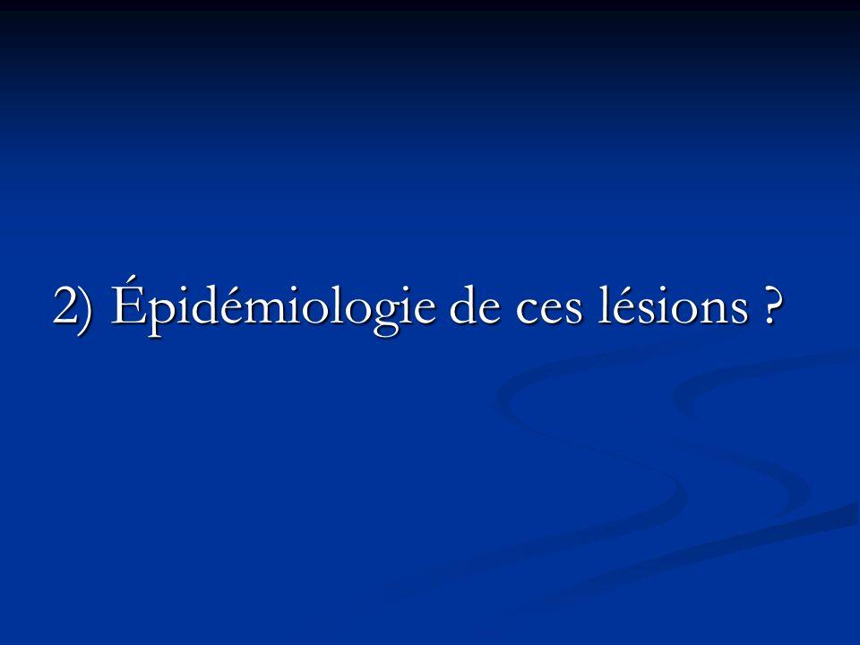 2) Épidémiologie de ces lésions