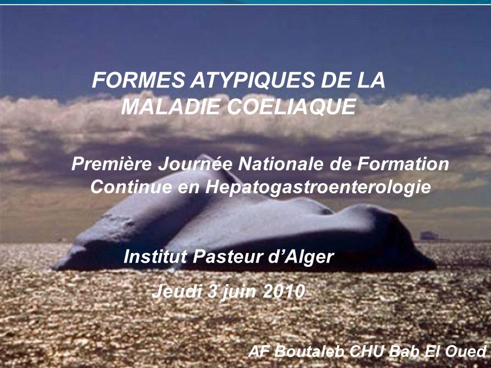 FORMES ATYPIQUES DE LA MALADIE COELIAQUE Institut Pasteur d'Alger