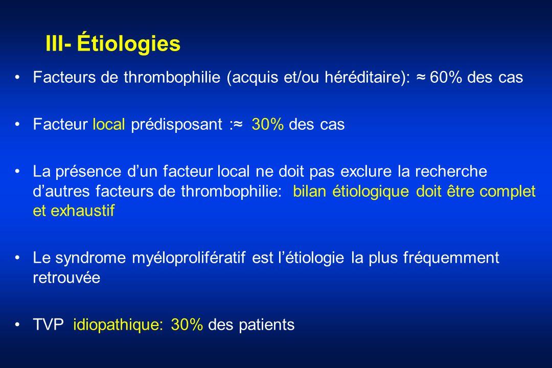 III- Étiologies Facteurs de thrombophilie (acquis et/ou héréditaire): ≈ 60% des cas. Facteur local prédisposant :≈ 30% des cas.