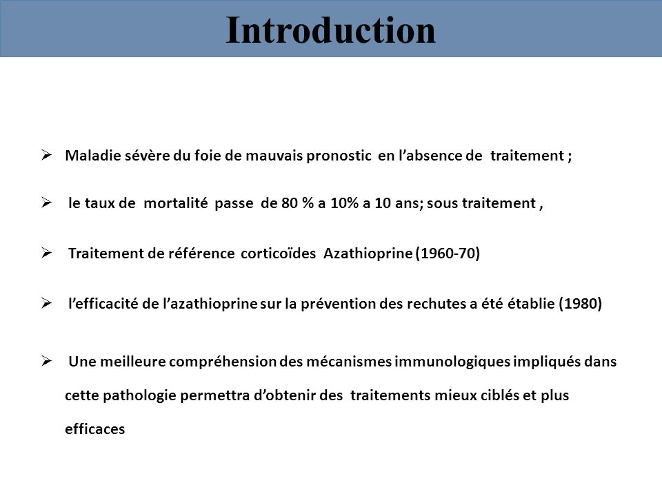 IntroductionMaladie sévère du foie de mauvais pronostic en l'absence de traitement ;