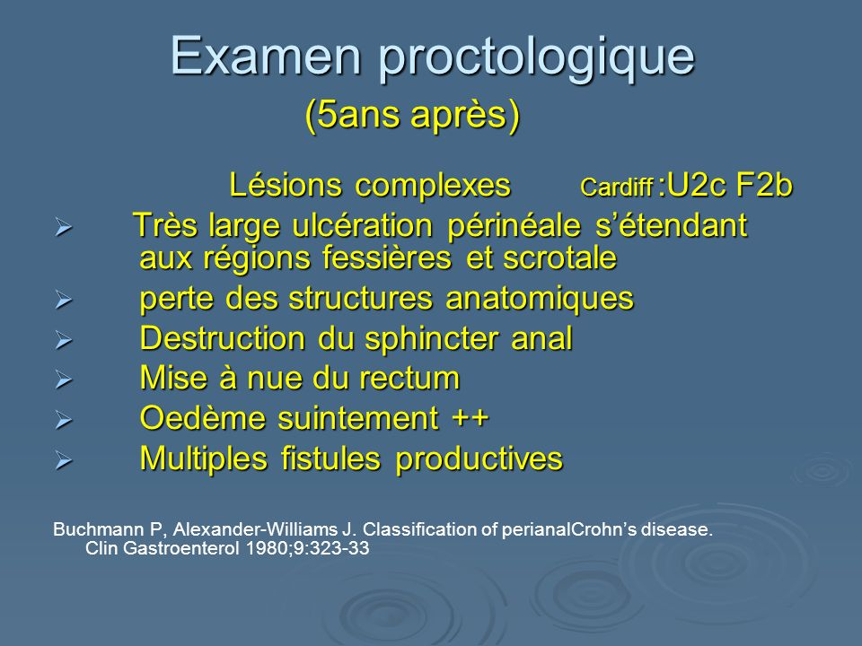 Examen proctologique (5ans après) Lésions complexes Cardiff :U2c F2b