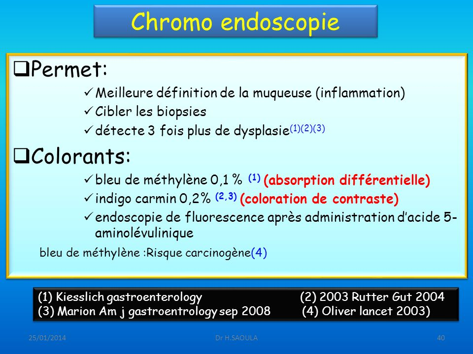 Chromo endoscopie Permet: Colorants: