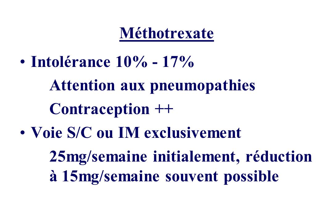 Méthotrexate Intolérance 10% - 17% Attention aux pneumopathies. Contraception ++ Voie S/C ou IM exclusivement.