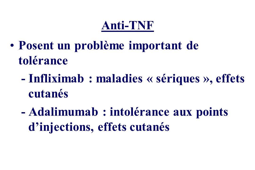 Anti-TNF Posent un problème important de tolérance. - Infliximab : maladies « sériques », effets cutanés.