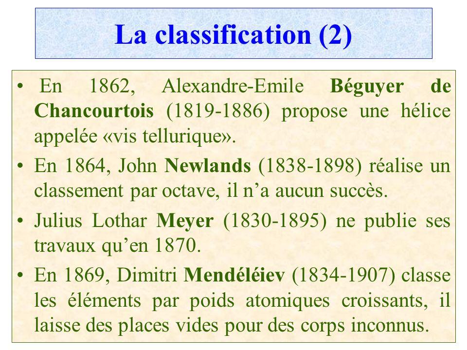 La classification (2) En 1862, Alexandre-Emile Béguyer de Chancourtois (1819-1886) propose une hélice appelée «vis tellurique».