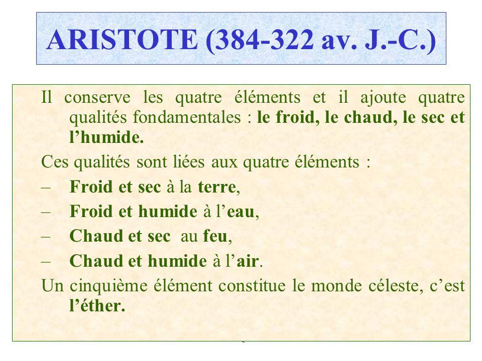 ARISTOTE (384-322 av. J.-C.) Il conserve les quatre éléments et il ajoute quatre qualités fondamentales : le froid, le chaud, le sec et l'humide.