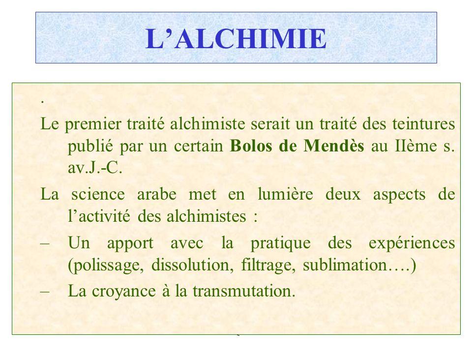 L'ALCHIMIE . Le premier traité alchimiste serait un traité des teintures publié par un certain Bolos de Mendès au IIème s. av.J.-C.