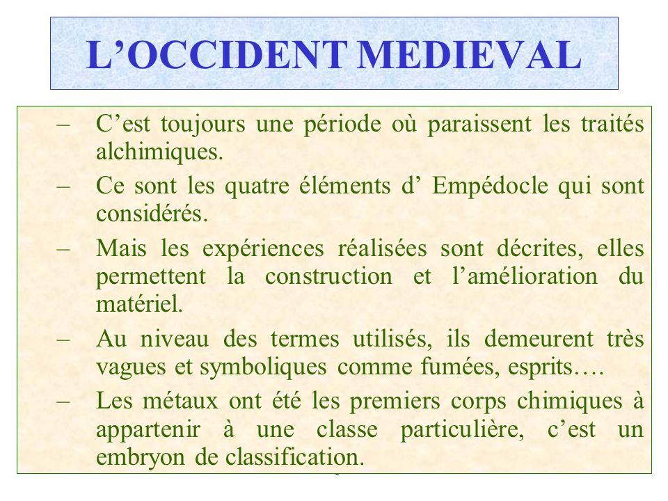 L'OCCIDENT MEDIEVAL C'est toujours une période où paraissent les traités alchimiques. Ce sont les quatre éléments d' Empédocle qui sont considérés.