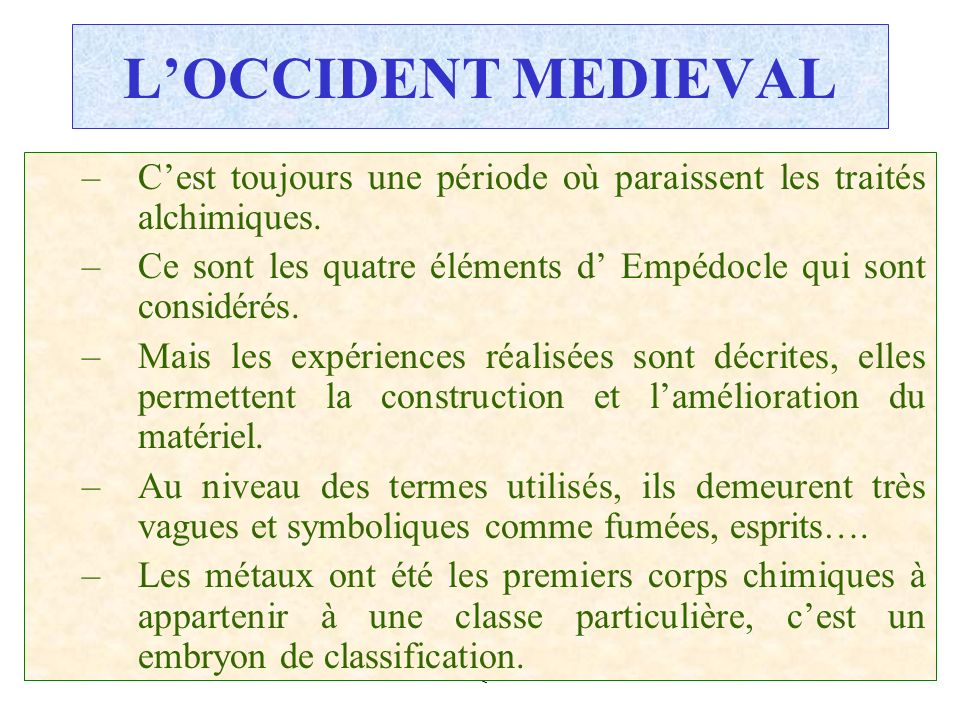 L'OCCIDENT MEDIEVALC'est toujours une période où paraissent les traités alchimiques. Ce sont les quatre éléments d' Empédocle qui sont considérés.