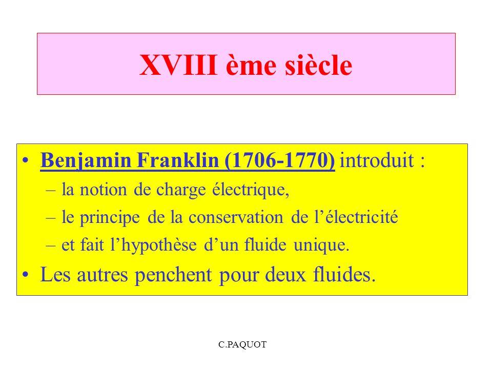 XVIII ème siècle Benjamin Franklin (1706-1770) introduit :