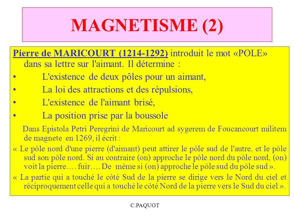 MAGNETISME (2) Pierre de MARICOURT (1214‑1292) introduit le mot «POLE» dans sa lettre sur l aimant. Il détermine :