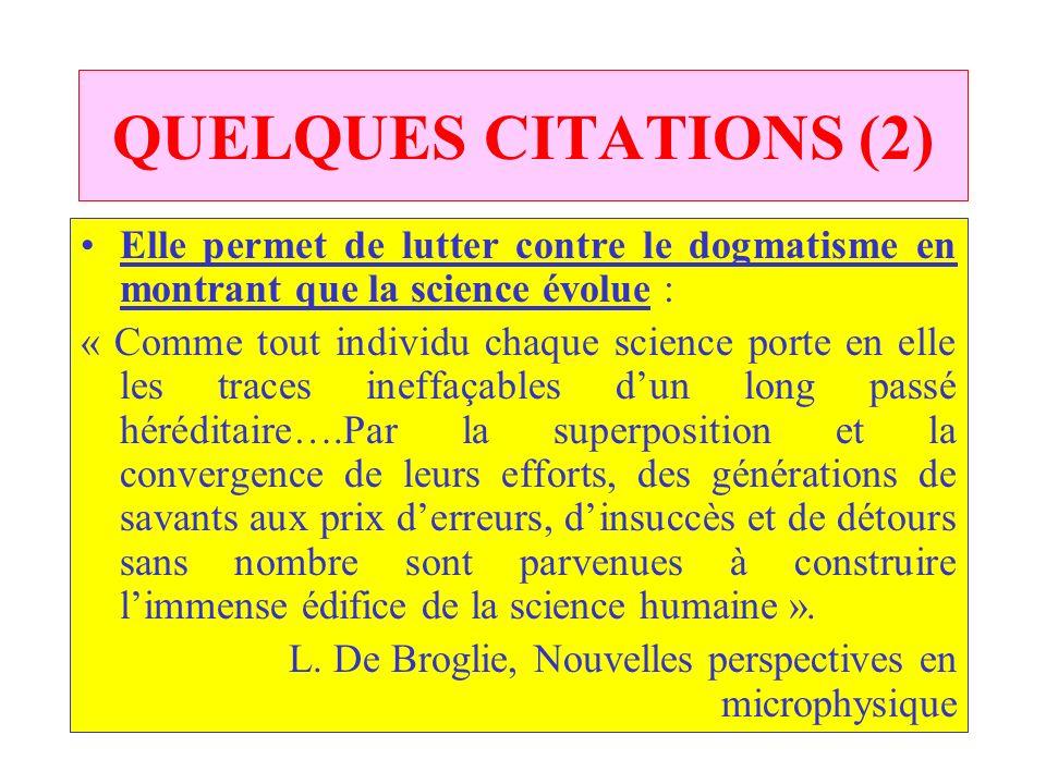 QUELQUES CITATIONS (2) Elle permet de lutter contre le dogmatisme en montrant que la science évolue :