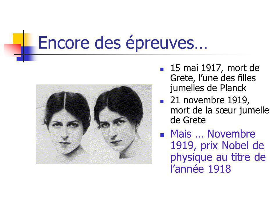 Encore des épreuves… 15 mai 1917, mort de Grete, l'une des filles jumelles de Planck. 21 novembre 1919, mort de la sœur jumelle de Grete.