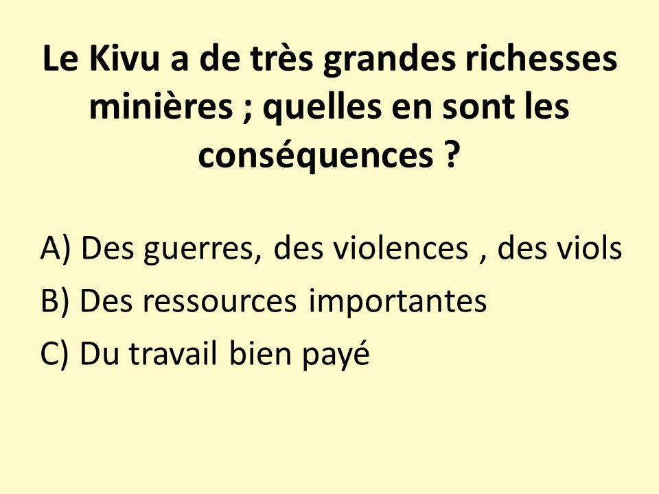 Le Kivu a de très grandes richesses minières ; quelles en sont les conséquences