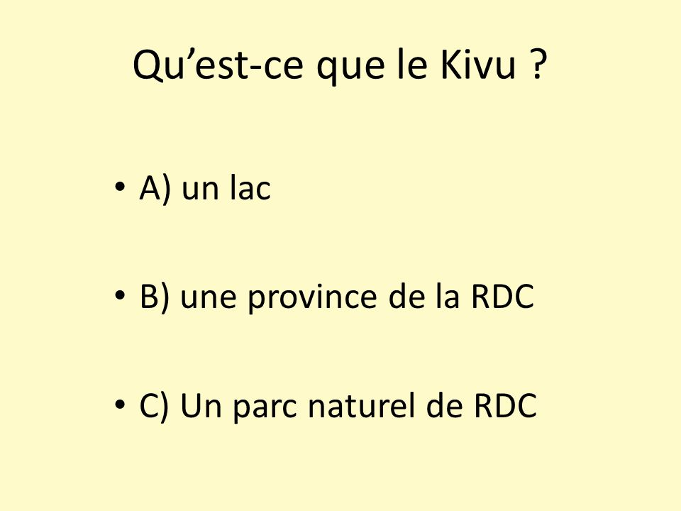 Qu'est-ce que le Kivu A) un lac B) une province de la RDC