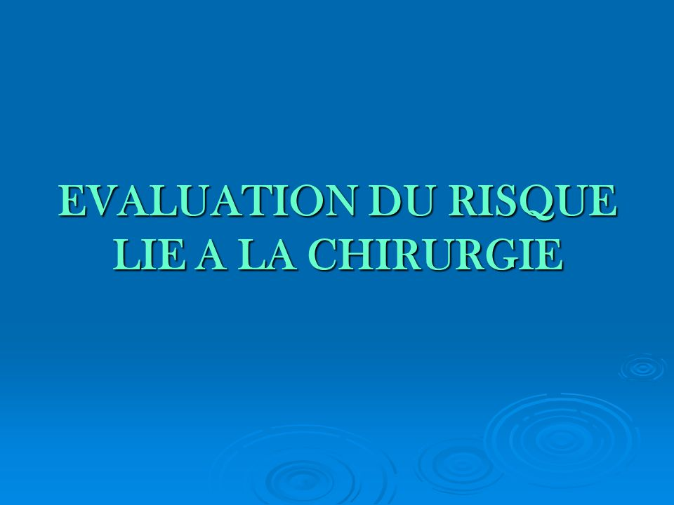 EVALUATION DU RISQUE LIE A LA CHIRURGIE