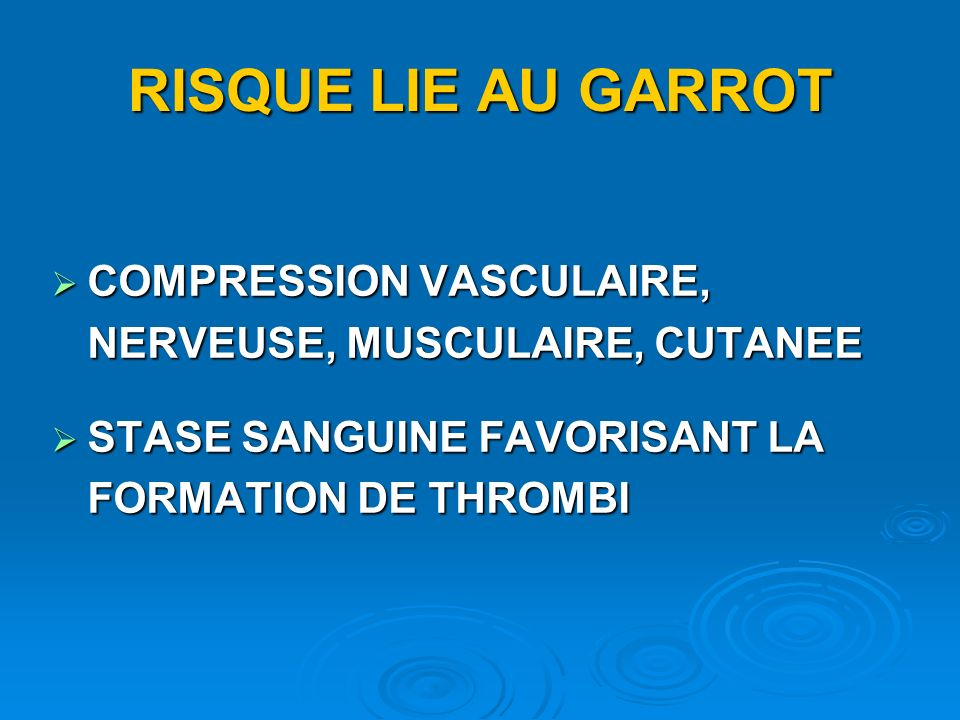RISQUE LIE AU GARROT COMPRESSION VASCULAIRE, NERVEUSE, MUSCULAIRE, CUTANEE.
