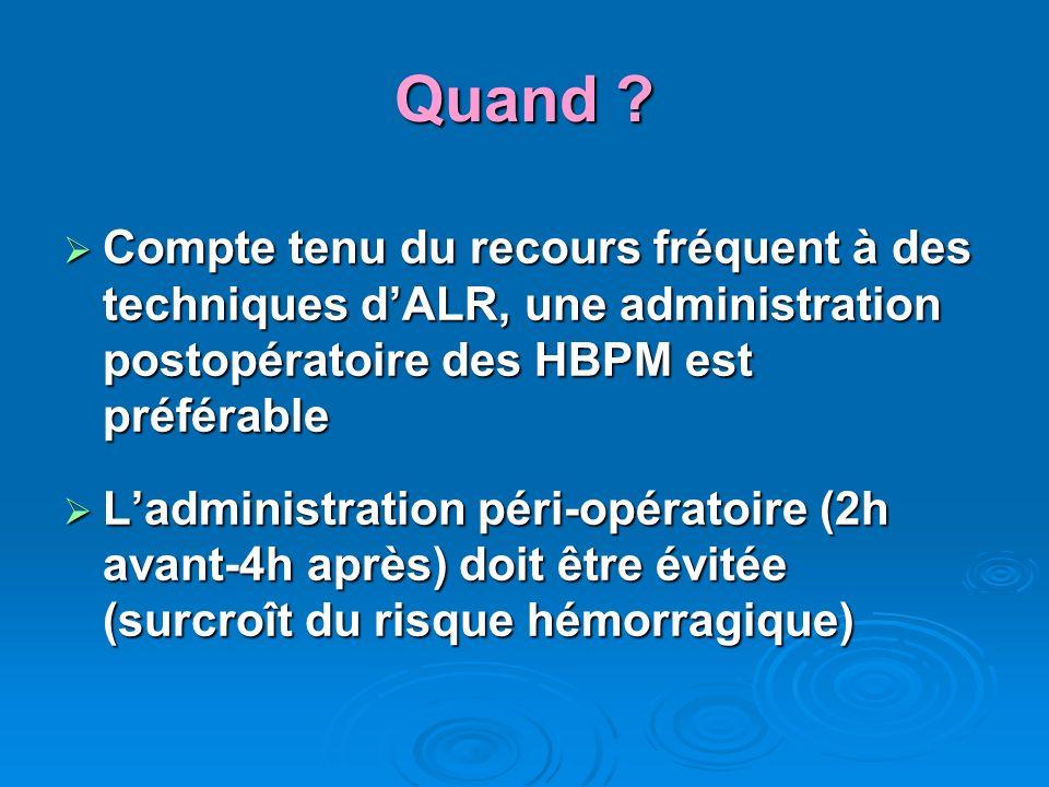 Quand Compte tenu du recours fréquent à des techniques d'ALR, une administration postopératoire des HBPM est préférable.