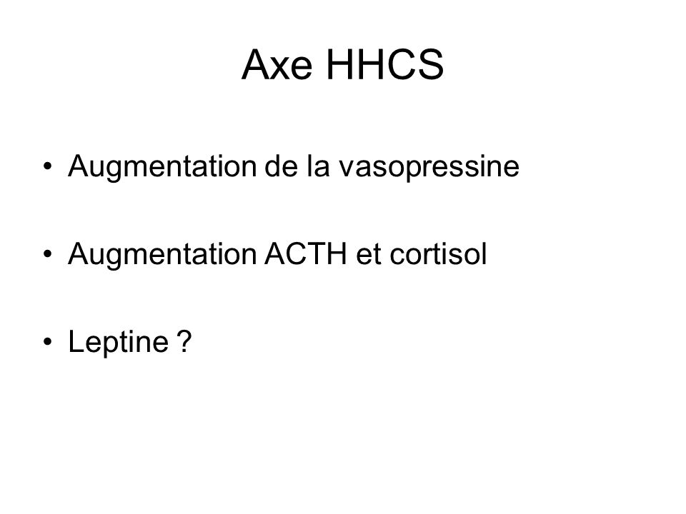 Axe HHCS Augmentation de la vasopressine Augmentation ACTH et cortisol