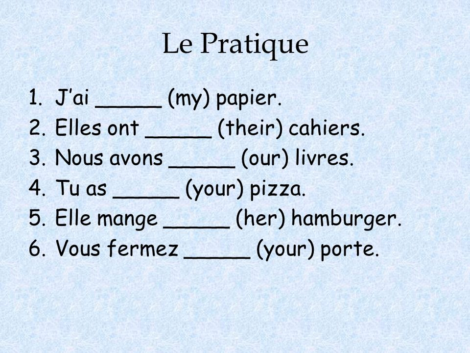 Le Pratique J'ai _____ (my) papier. Elles ont _____ (their) cahiers.
