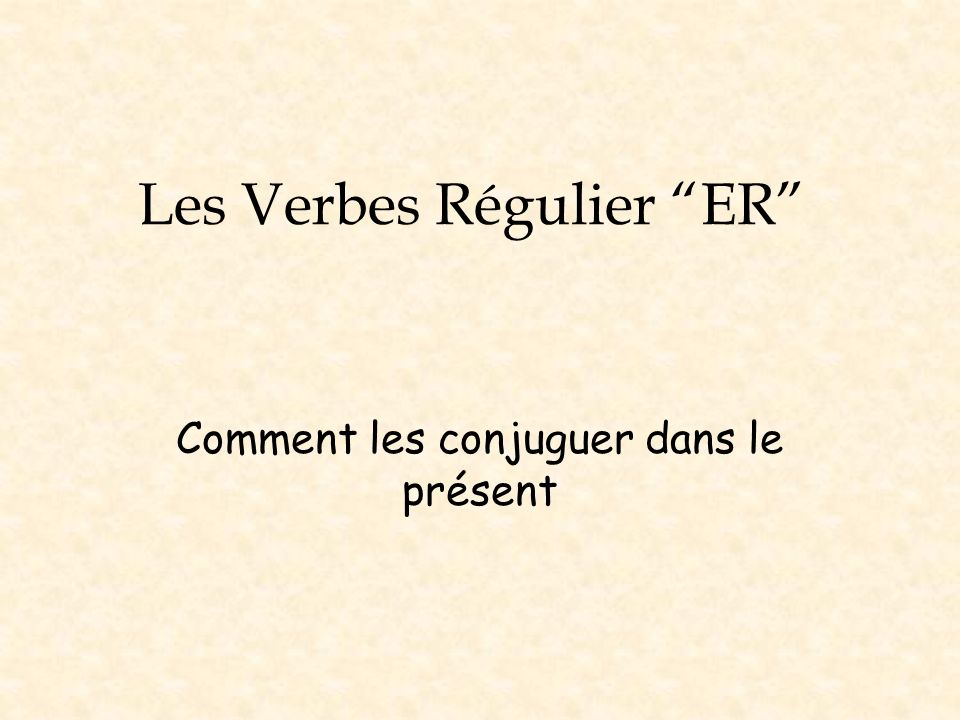 Les Verbes Régulier ER