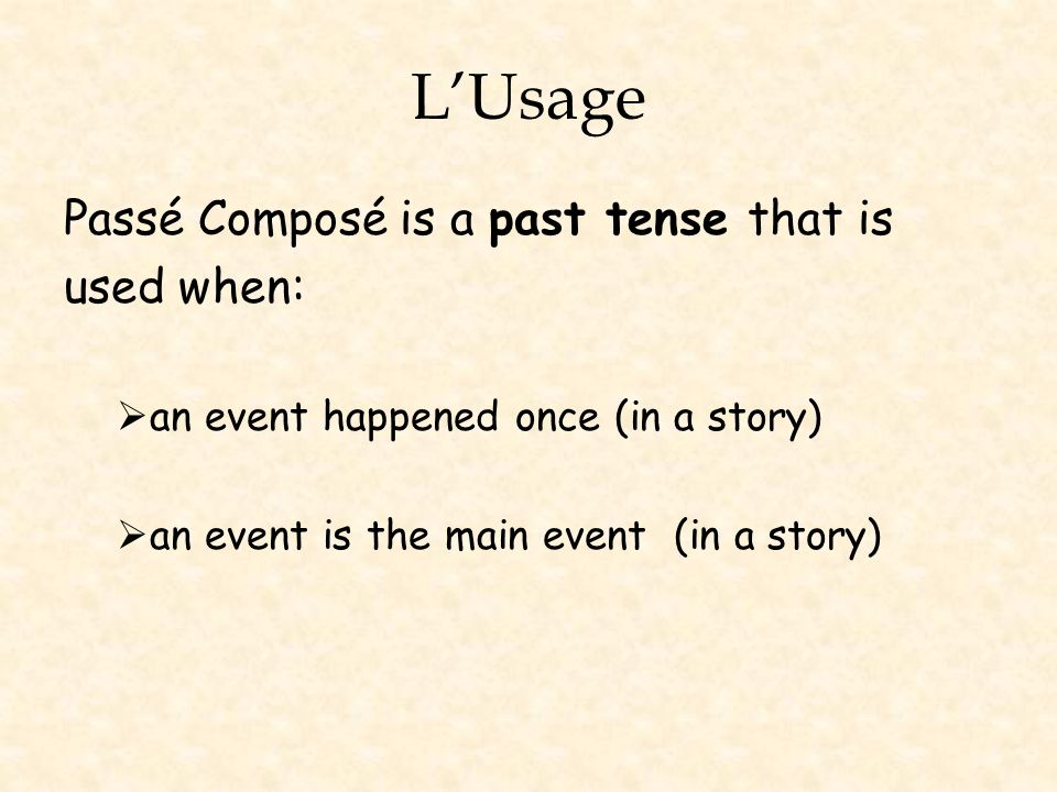 L'Usage Passé Composé is a past tense that is used when: