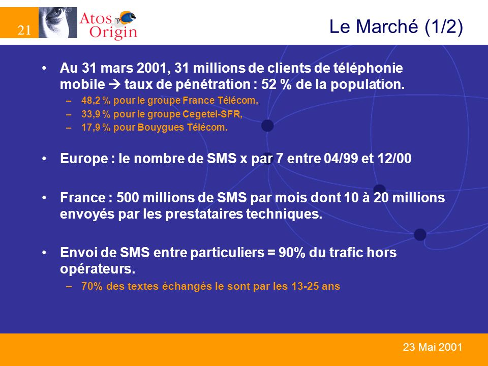 Le Marché (1/2) Au 31 mars 2001, 31 millions de clients de téléphonie mobile  taux de pénétration : 52 % de la population.