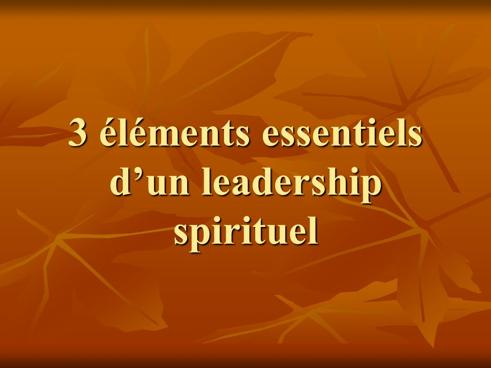 3 éléments essentiels d'un leadership spirituel