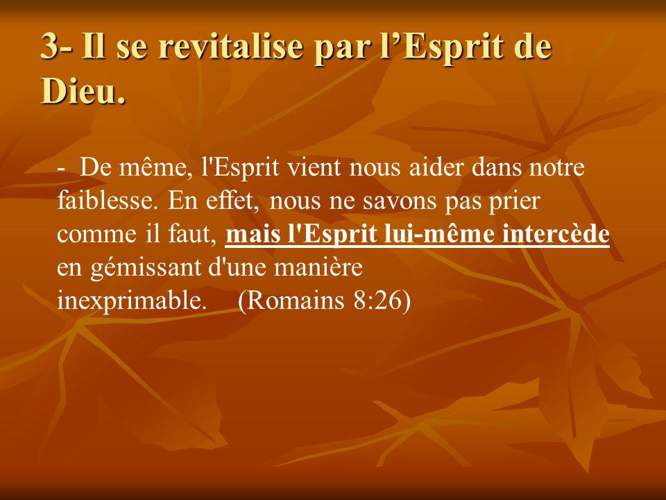 3- Il se revitalise par l'Esprit de Dieu.