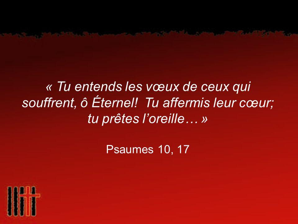 « Tu entends les vœux de ceux qui souffrent, ô Éternel