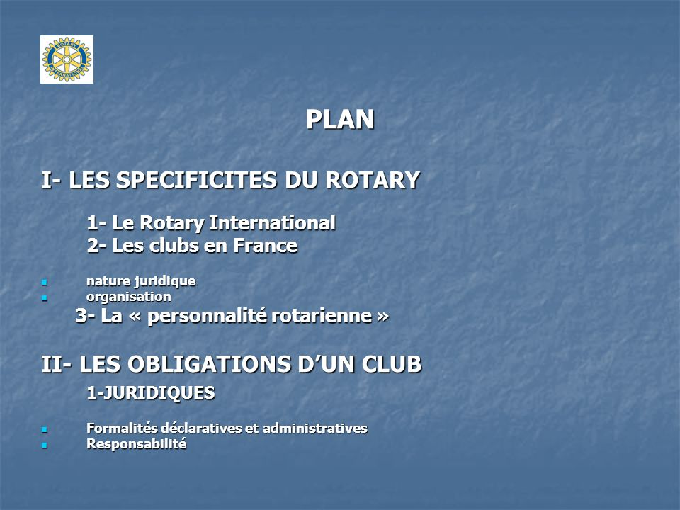 PLAN I- LES SPECIFICITES DU ROTARY II- LES OBLIGATIONS D'UN CLUB
