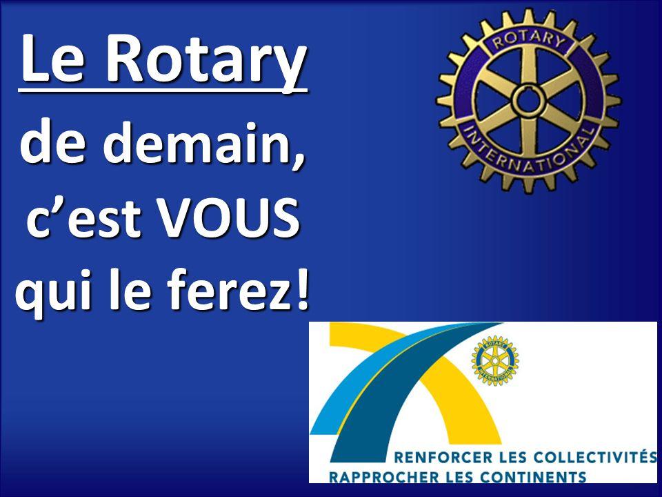 Le Rotary de demain, c'est VOUS qui le ferez!