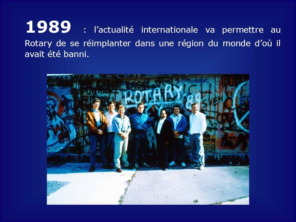 1989 : l'actualité internationale va permettre au Rotary de se réimplanter dans une région du monde d'où il avait été banni.