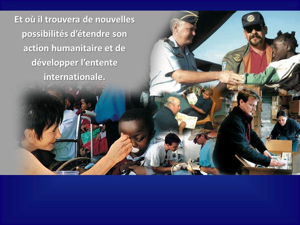 Et où il trouvera de nouvelles possibilités d'étendre son action humanitaire et de développer l'entente internationale.