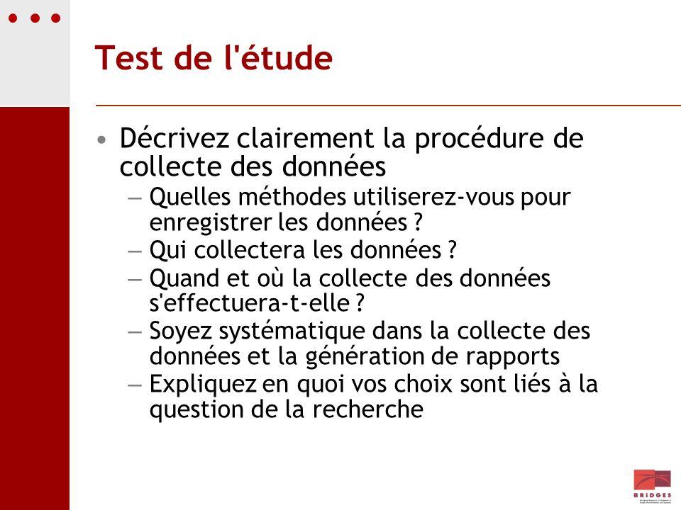 Test de l étude Décrivez clairement la procédure de collecte des données. Quelles méthodes utiliserez-vous pour enregistrer les données
