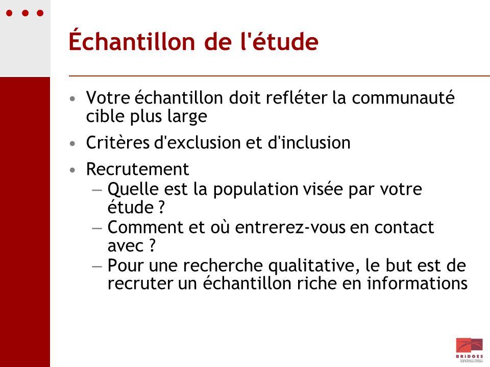 Échantillon de l étude Votre échantillon doit refléter la communauté cible plus large. Critères d exclusion et d inclusion.