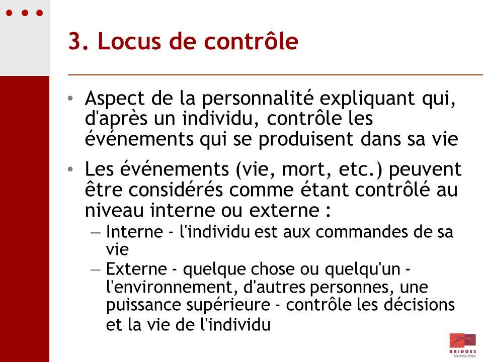 3. Locus de contrôle Aspect de la personnalité expliquant qui, d après un individu, contrôle les événements qui se produisent dans sa vie.