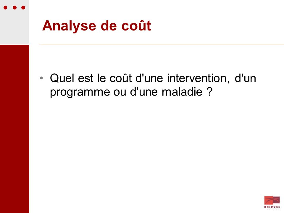 29/11/2009 Analyse de coût. Quel est le coût d une intervention, d un programme ou d une maladie