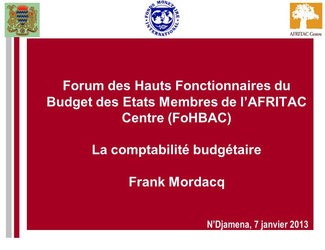 Forum des Hauts Fonctionnaires du Budget des Etats Membres de l'AFRITAC Centre (FoHBAC) La comptabilité budgétaire Frank Mordacq