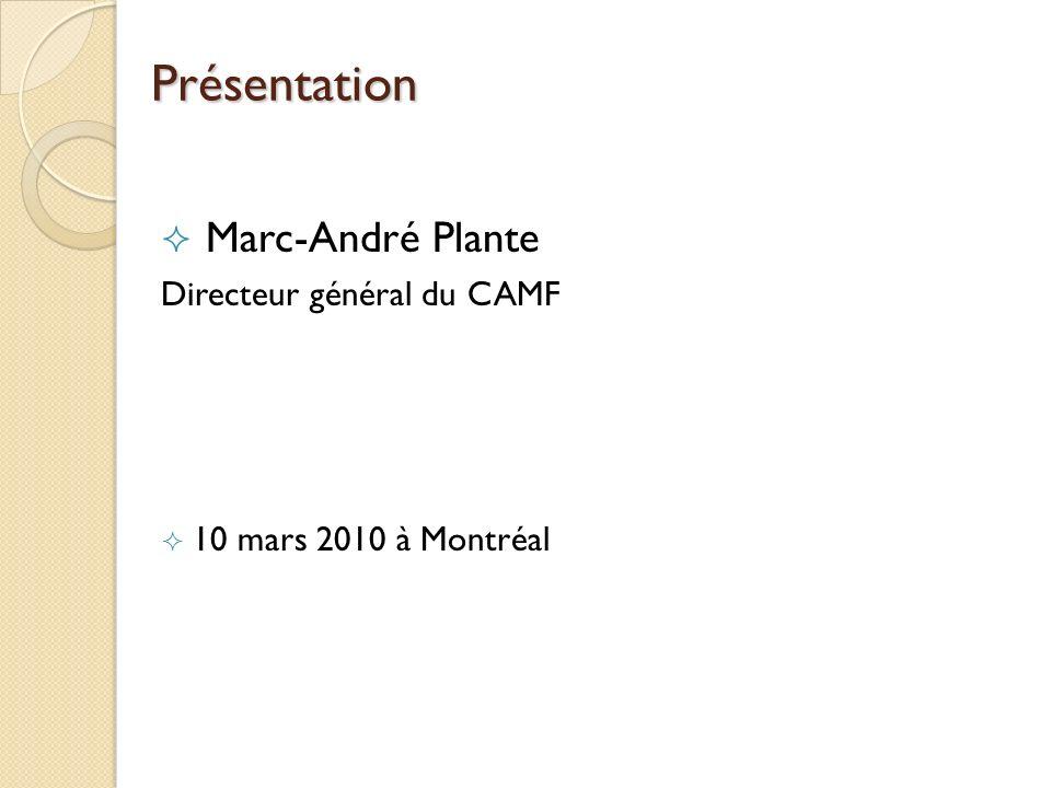 Présentation Marc-André Plante Directeur général du CAMF
