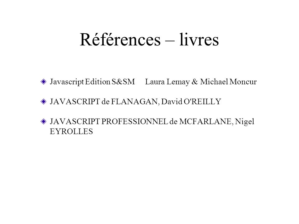 Références – livresJavascript Edition S&SM Laura Lemay & Michael Moncur. JAVASCRIPT de FLANAGAN, David O REILLY.
