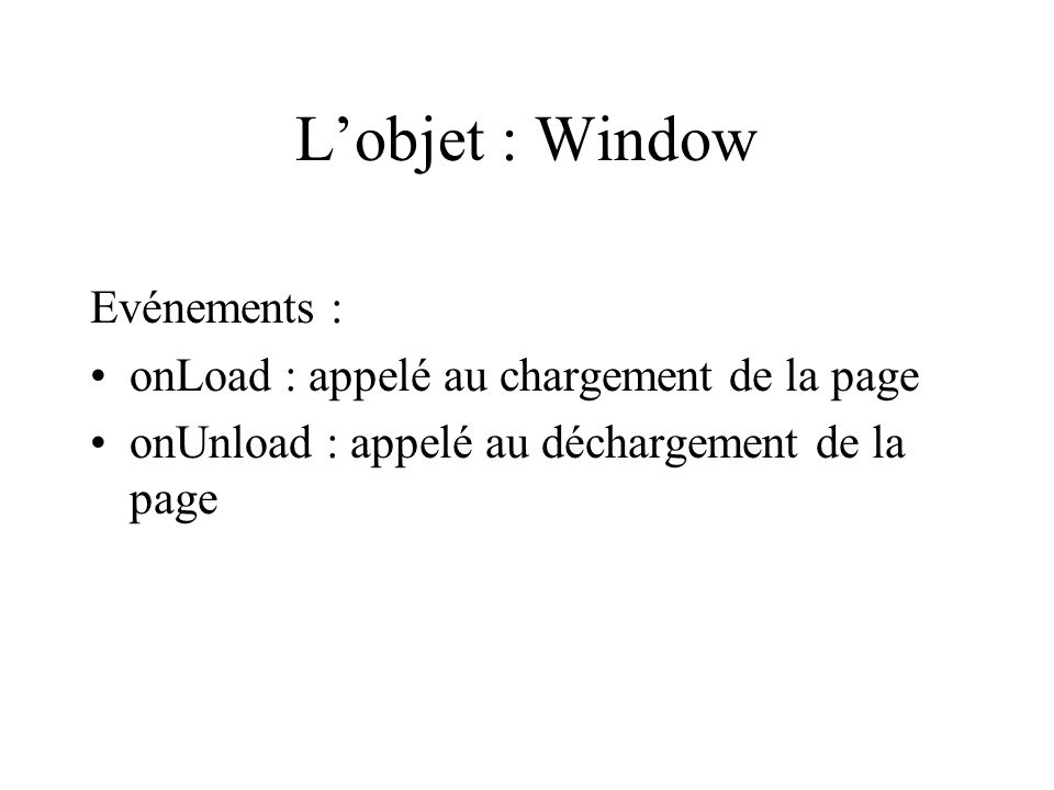 L'objet : Window Evénements : onLoad : appelé au chargement de la page