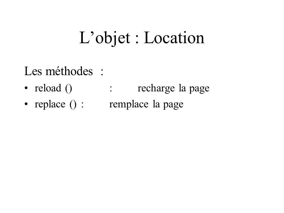 L'objet : Location Les méthodes : reload () : recharge la page
