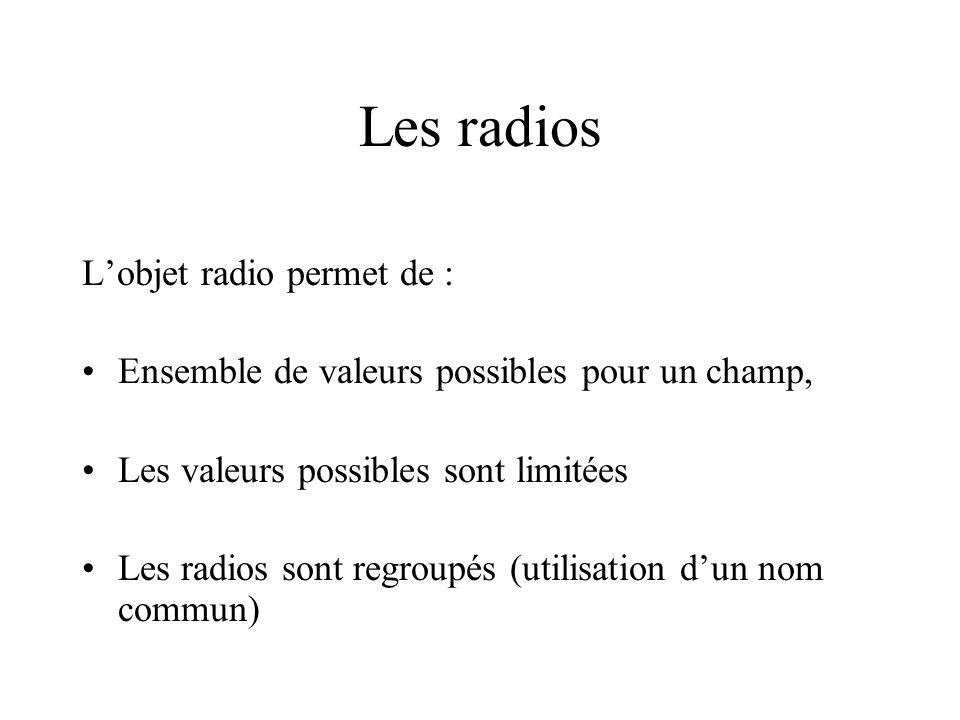 Les radios L'objet radio permet de :