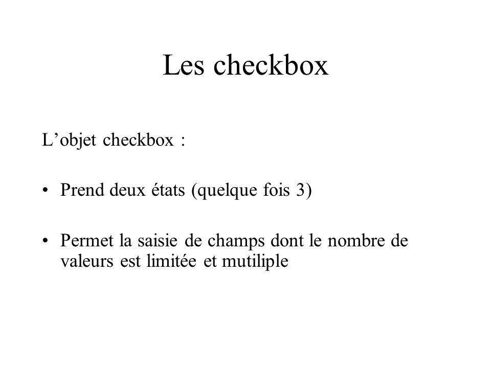 Les checkbox L'objet checkbox : Prend deux états (quelque fois 3)