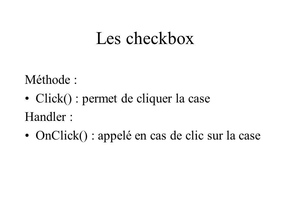 Les checkbox Méthode : Click() : permet de cliquer la case Handler :
