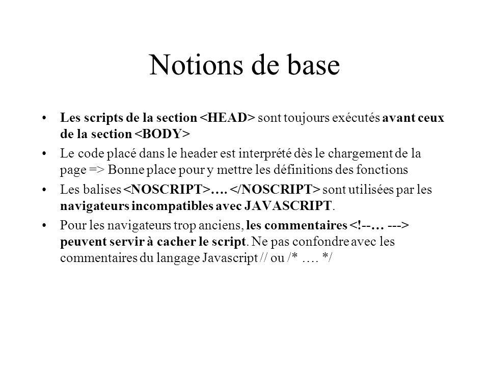 Notions de base Les scripts de la section <HEAD> sont toujours exécutés avant ceux de la section <BODY>